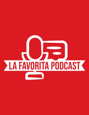 La Favorita podcast